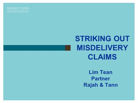 STRIKING OUT MISDELIVERY CLAIMS Lim Tean Partner Rajah & Tann.