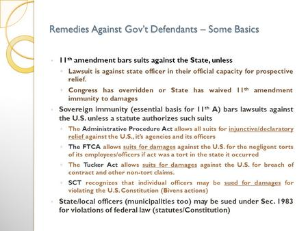 Remedies Against Govt Defendants – Some Basics 11 th amendment bars suits against the State, unless Lawsuit is against state officer in their official.