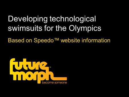 Developing technological swimsuits for the Olympics Based on Speedo website information.