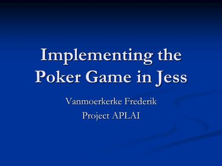 Implementing the Poker Game in Jess Vanmoerkerke Frederik Project APLAI.