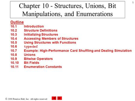 2000 Prentice Hall, Inc. All rights reserved. 1 Chapter 10 - Structures, Unions, Bit Manipulations, and Enumerations Outline 10.1Introduction 10.2Structure.