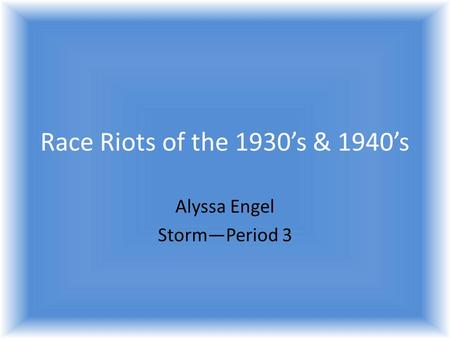 Race Riots of the 1930s & 1940s Alyssa Engel StormPeriod 3.