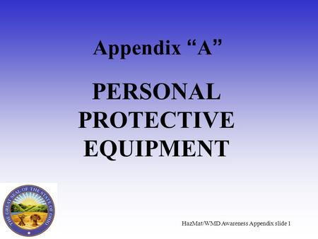 HazMat/WMD Awareness Appendix slide 1 Appendix A PERSONAL PROTECTIVE EQUIPMENT.