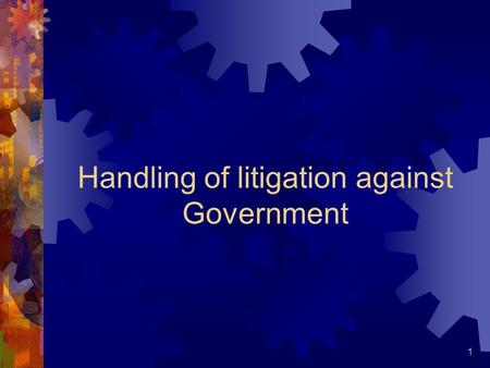 1 Handling of litigation against Government. 2 Two stages Pre litigation stage Post litigation stage.