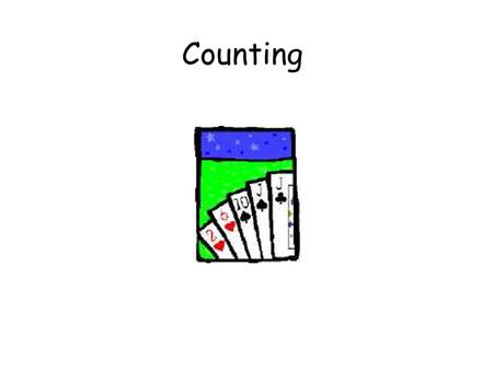 Counting. Counting in Algorithms How many comparisons are needed to sort n numbers? How many steps to compute the GCD of two numbers ? How many steps.