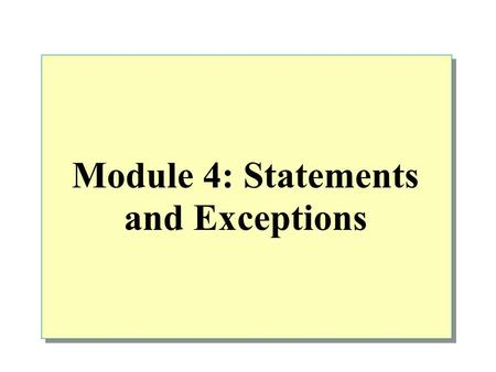 Module 4: Statements and Exceptions. Overview Introduction to Statements Using Selection Statements Using Iteration Statements Using Jump Statements Handling.