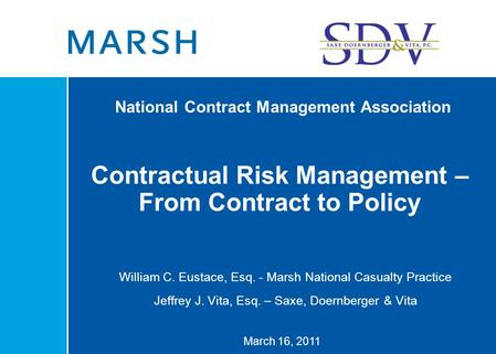 National Contract Management Association Contractual Risk Management – From Contract to Policy March 16, 2011 William C. Eustace, Esq. - Marsh National.