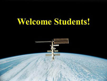 Welcome Students!. How do you feel in the sunlight? Warm!