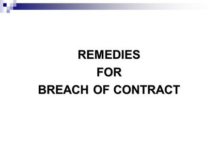 REMEDIESFOR BREACH OF CONTRACT. BREACH OF CONTRACT BREACH OF CONTRACT Breach of contract by a party thereto is also a method of discharge of a contract,
