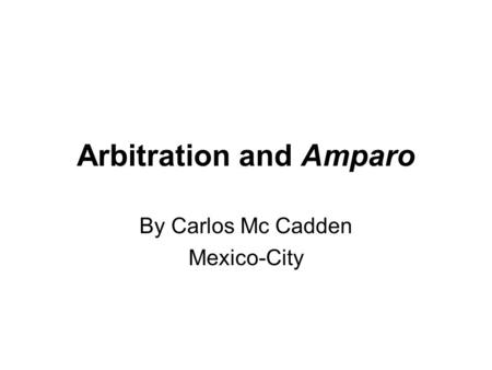 Arbitration and Amparo By Carlos Mc Cadden Mexico-City.