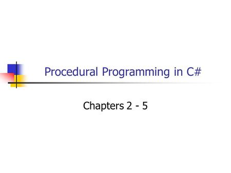 Procedural Programming in C# Chapters 2 - 5. 2 Objectives You will be able to: Describe the most important data types available in C#. Read numeric values.