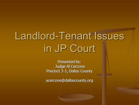 Landlord-Tenant Issues in JP Court Presented by: Judge Al Cercone Judge Al Cercone Precinct 3-1, Dallas County