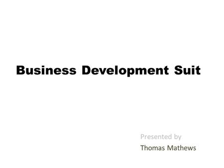 Business Development Suit Presented by Thomas Mathews.