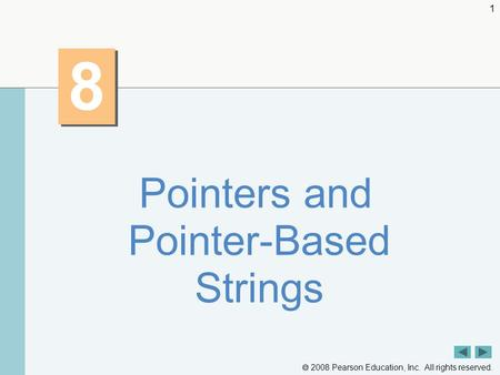 2008 Pearson Education, Inc. All rights reserved. 1 8 8 Pointers and Pointer-Based Strings.