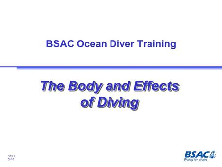 OT3.1 08/02 BSAC Ocean Diver Training The Body and Effects of Diving.