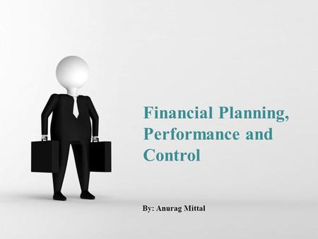 Free Powerpoint Templates Page 1 Free Powerpoint Templates Financial Planning, Performance and Control By: Anurag Mittal.
