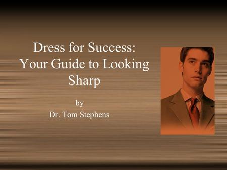 Dress for Success: Your Guide to Looking Sharp by Dr. Tom Stephens.