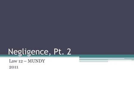 Negligence, Pt. 2 Law 12 – MUNDY 2011. Defences for Negligence Contributory Negligence Voluntary Assumption of Risk Inevitable Accident.