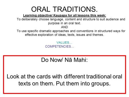 ORAL TRADITIONS. Learning objective/ Kaupapa for all lessons this week: To deliberately choose language, content and structure to suit audience and purpose.