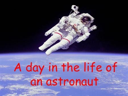 A day in the life of an astronaut. Sleep With no gravity they will be anchored down in their beds so they dont float away! That may sound like a strange.