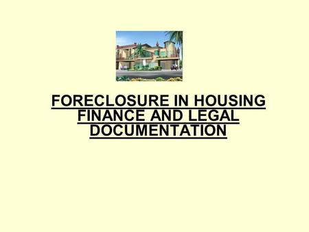FORECLOSURE IN HOUSING FINANCE AND LEGAL DOCUMENTATION.