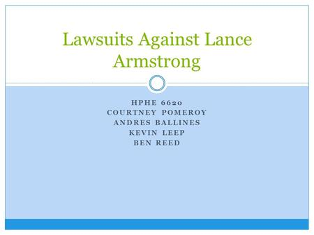 HPHE 6620 COURTNEY POMEROY ANDRES BALLINES KEVIN LEEP BEN REED Lawsuits Against Lance Armstrong.