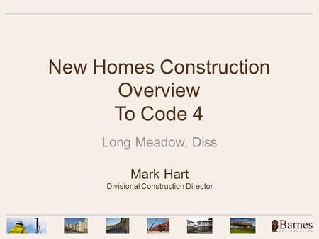 New Homes Construction Overview To Code 4 Long Meadow, Diss Mark Hart Divisional Construction Director.