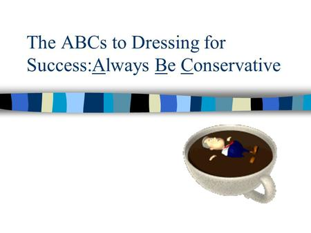 The ABCs to Dressing for Success:Always Be Conservative