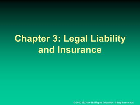 © 2010 McGraw-Hill Higher Education. All rights reserved. Chapter 3: Legal Liability and Insurance.