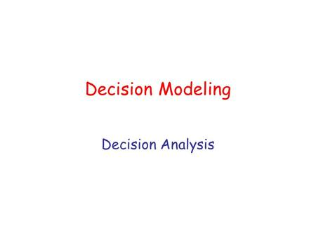 Decision Modeling Decision Analysis. Introduction Decision analysis is the modeling of decision problems in which some or all of the model parameters.