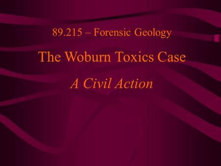 89.215 – Forensic Geology The Woburn Toxics Case A Civil Action.