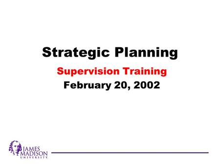 Strategic Planning Supervision Training February 20, 2002.