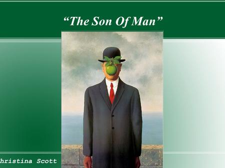 """The Son Of Man"" Christina Scott."