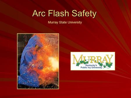 Arc Flash Safety Murray State University. Arcing Fault Events An arc is produced by flow of electrical current through ionized air after an initial flashover.