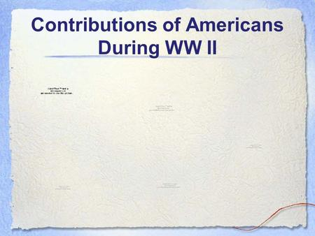 Contributions of Americans During WW II. US Contributions to WW II 16 million Americans were in the military during WW II, the most of any US war 750,000.