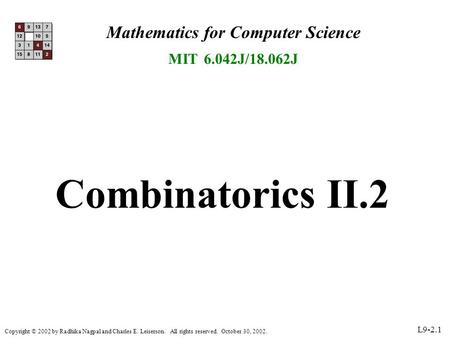 Copyright © 2002 by Radhika Nagpal and Charles E. Leiserson. All rights reserved. October 30, 2002. L9-2.1 Mathematics for Computer Science MIT 6.042J/18.062J.