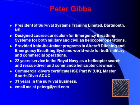 Peter Gibbs President of Survival Systems Training Limited, Dartmouth, NS. Designed course curriculum for Emergency Breathing Systems for both military.