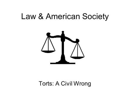Law & American Society Torts: A Civil Wrong. The Civil Suit The harmed individual becomes the plaintiff in a civil lawsuit. The plaintiff seeks to win.