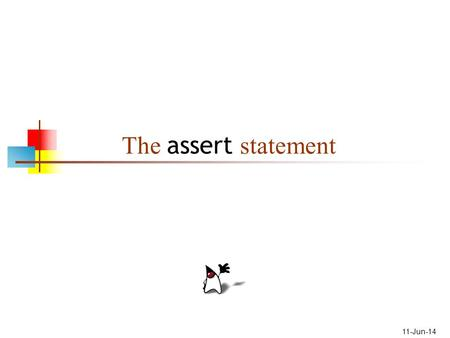 11-Jun-14 The assert statement. 2 About the assert statement The purpose of the assert statement is to give you a way to catch program errors early The.