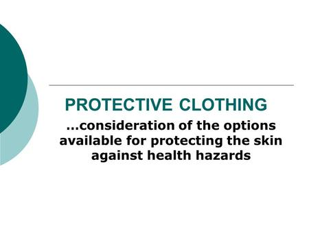 PROTECTIVE CLOTHING …consideration of the options available for protecting the skin against health hazards.