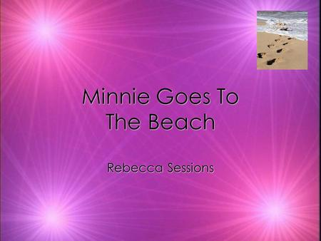 Minnie Goes To The Beach Minnie Goes To The Beach Rebecca Sessions Rebecca Sessions.