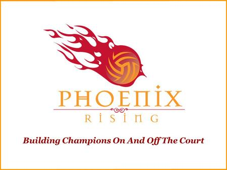 Building Champions On And Off The Court. The Phoenix Difference We are a non-profit organization dedicated to offering elite volleyball instruction in.