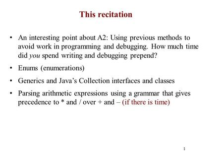 This recitation 1 An interesting point about A2: Using previous methods to avoid work in programming and debugging. How much time did you spend writing.