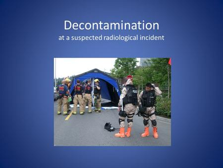 Decontamination at a suspected radiological incident.