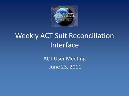 Weekly ACT Suit Reconciliation Interface ACT User Meeting June 23, 2011.