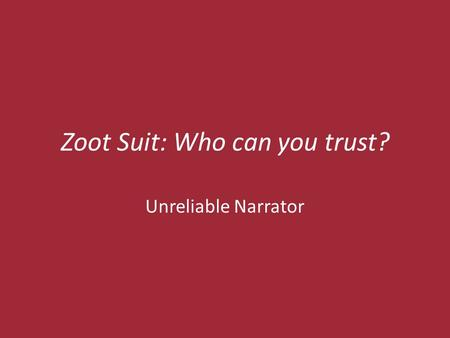 Zoot Suit: Who can you trust? Unreliable Narrator.
