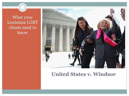 United States v. Windsor What your Louisiana LGBT clients need to know.