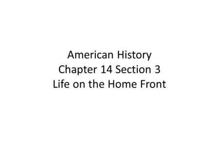American History Chapter 14 Section 3 Life on the Home Front