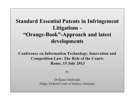 Standard Essential Patents in Infringement Litigations - Orange-Book-Approach and latest developments Conference on Information Technology, Innovation.