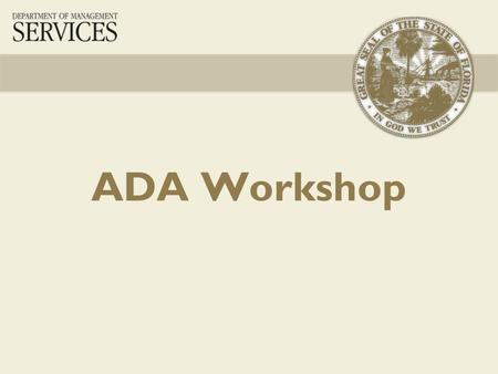 ADA Workshop. 2 Welcome 3 Overview 4 Florida Paraplegic Association Law Suit filed in the Federal Court Southern District in 2010 U. S. District Judge.